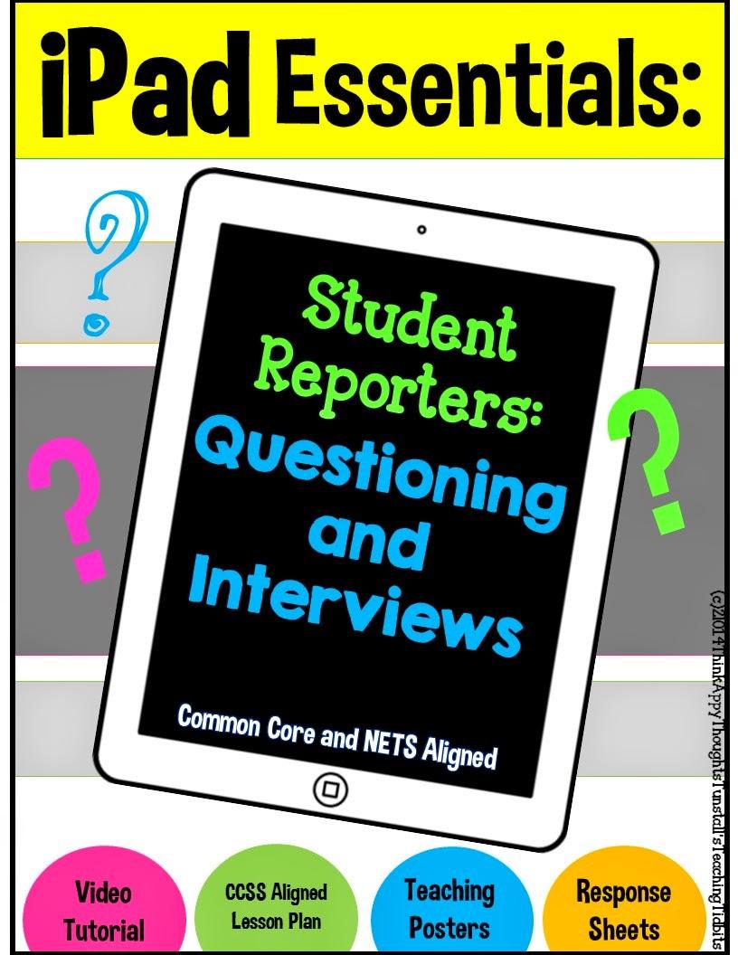 http://www.teacherspayteachers.com/Product/iPad-Essentials-Student-Reporters-Questioning-and-Interviews-1351658