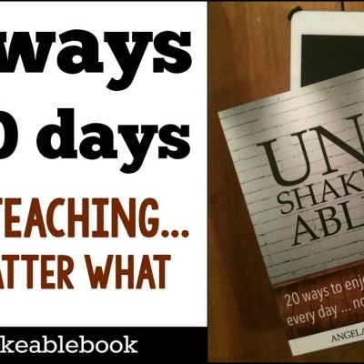 Unshakeable: Enjoy teaching…no matter what