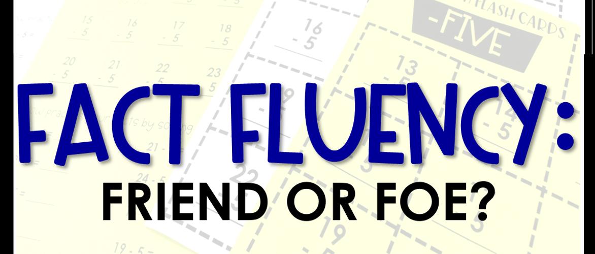 Fact Fluency: Friend or Foe?