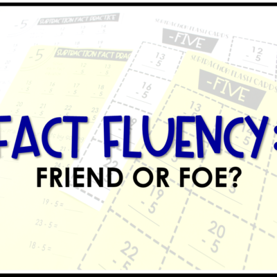 Fact Fluency: Friend or Foe?