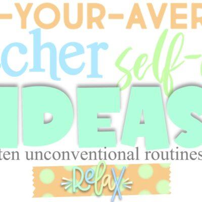 Not-Your-Average Teacher Self-Care
